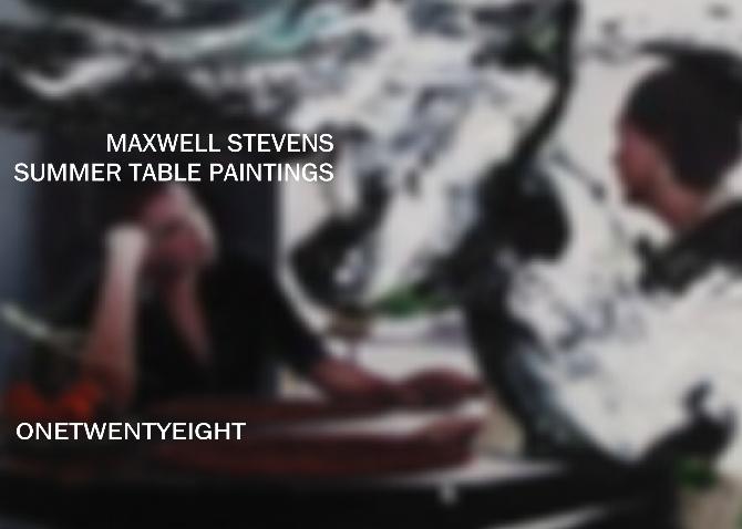 MAXWELL STEVENS SUMMER TABLE PAINTINGS @ ONETWENTYEIGHT