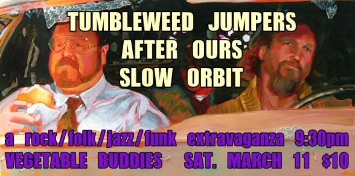 Tumbleweed Jumpers, After Ours, & Slow Orbit