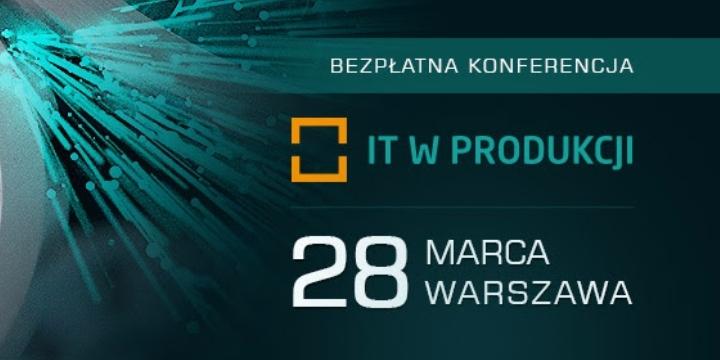 Bezpłatna konferencja IT w Produkcji