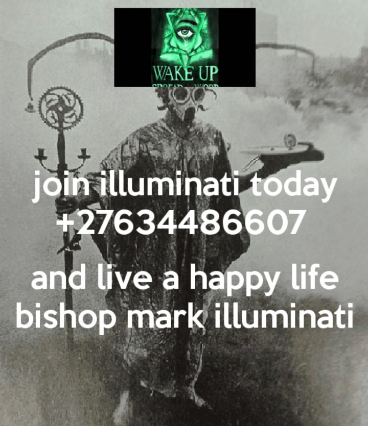 join illuminati today +27634486697 and have a
