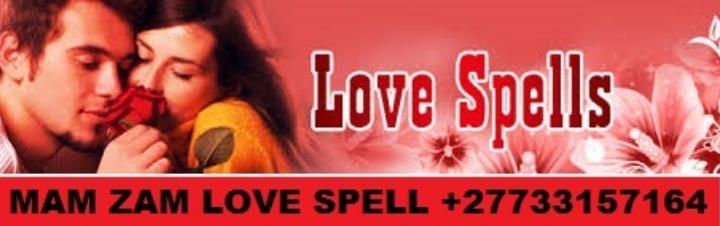 MAMA ZAM LOVE SPELL & SPIRITUAL HEALER +27733