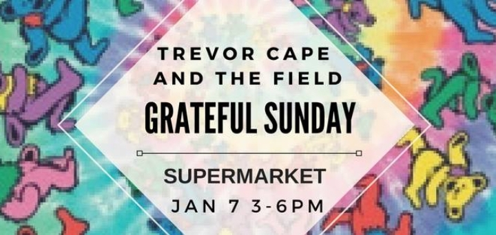 GRATEFUL SUNDAY WITH TREVOR CAPE AND THE FIELD
