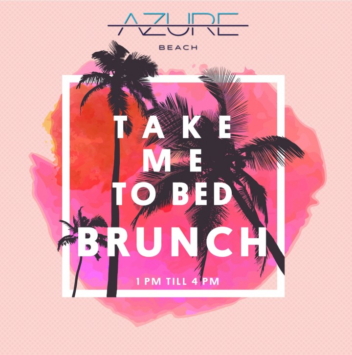 'Take Me to Bed' Brunch @ Azure Beach
