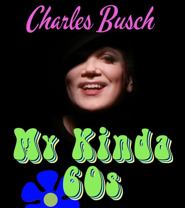 "Charles Busch: ""My Kinda '60s"""