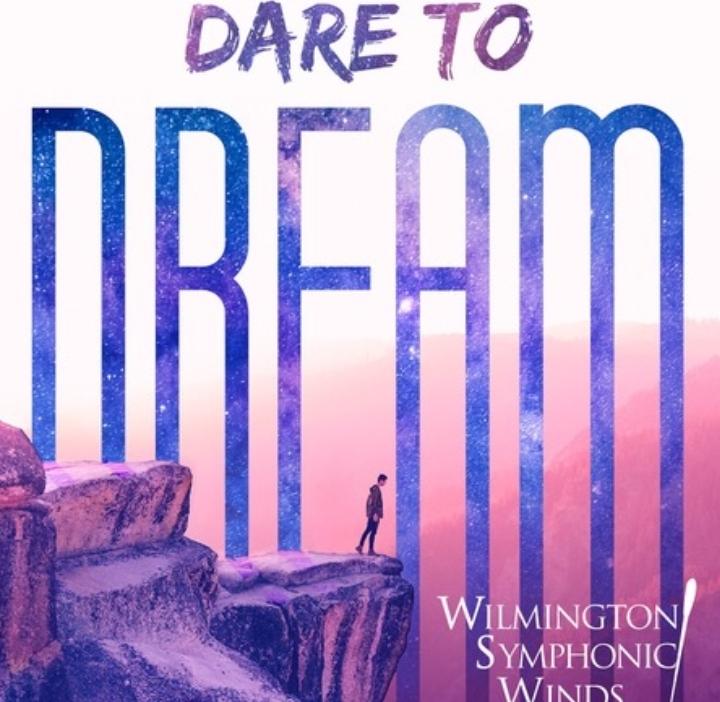 Dare to Dream - Wilmington Symphonic Winds