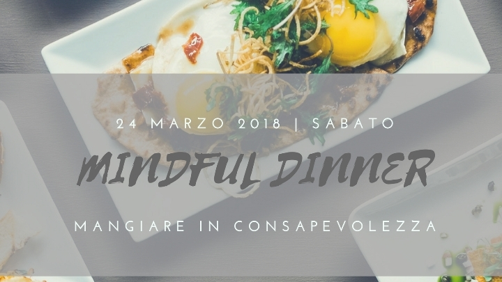 Mindful Dinner mangiare in consapevolezza