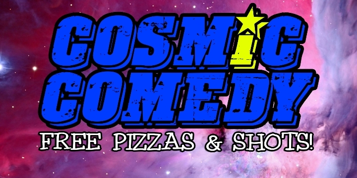Cosmic Comedy Club with Free pizza & shots