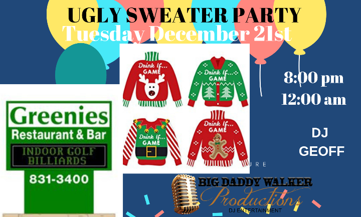Greenies UGLY Christmas Sweater Party! With D