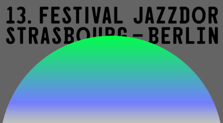 Festival Jazzdor Strasbourg-Berlin ➜ Freitag 7.. Juni