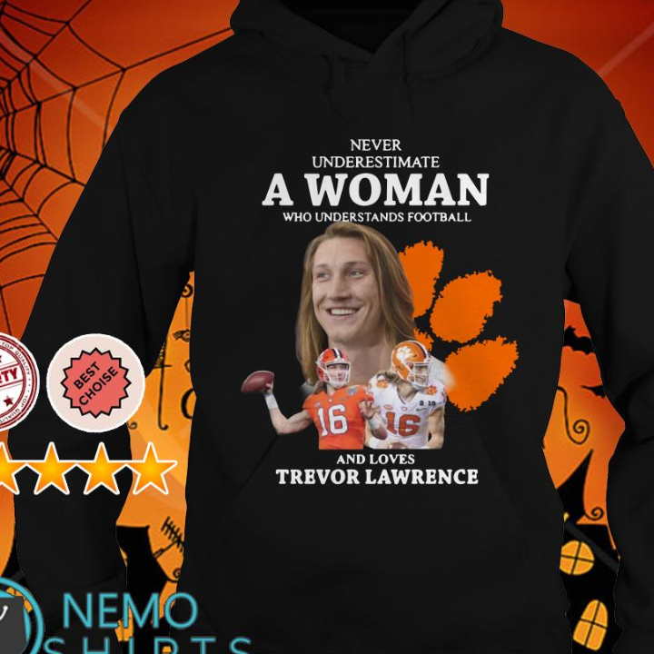 Never underestimate a woman who understands football and loves Trevor Lawrence shirt